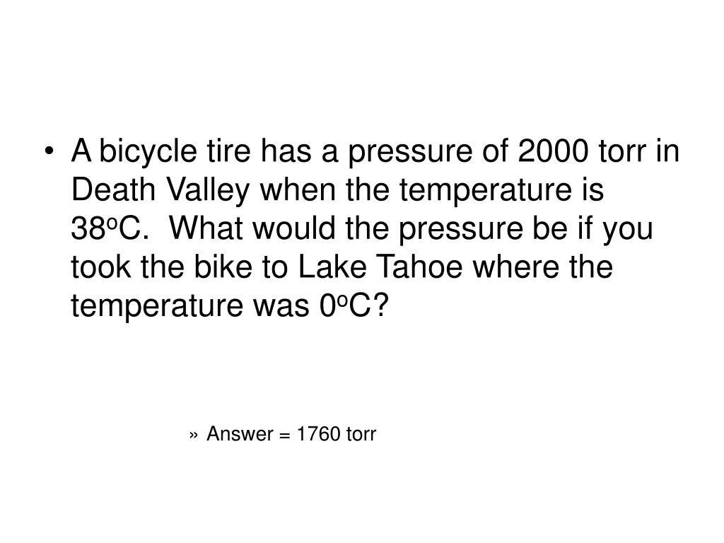 A bicycle tire has a pressure of 2000 torr in Death Valley when the temperature is 38