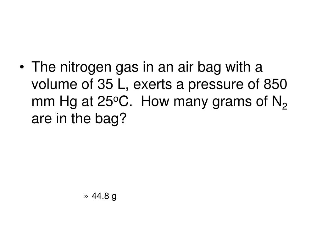 The nitrogen gas in an air bag with a volume of 35 L, exerts a pressure of 850 mm Hg at 25