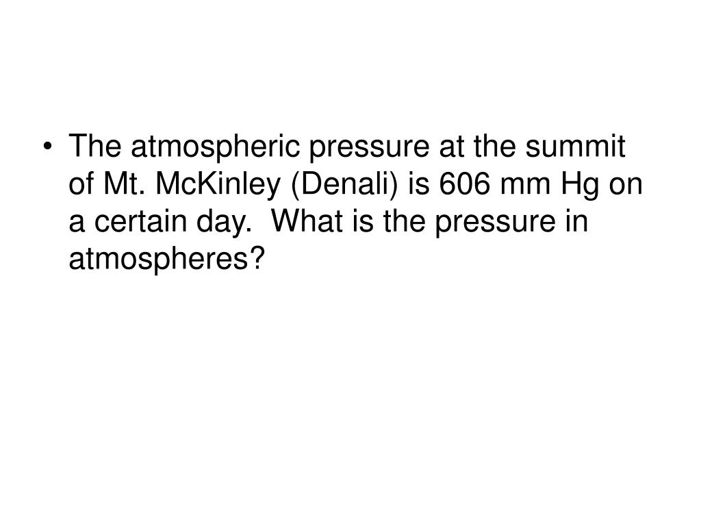The atmospheric pressure at the summit of Mt. McKinley (Denali) is 606 mm Hg on a certain day.  What is the pressure in atmospheres?