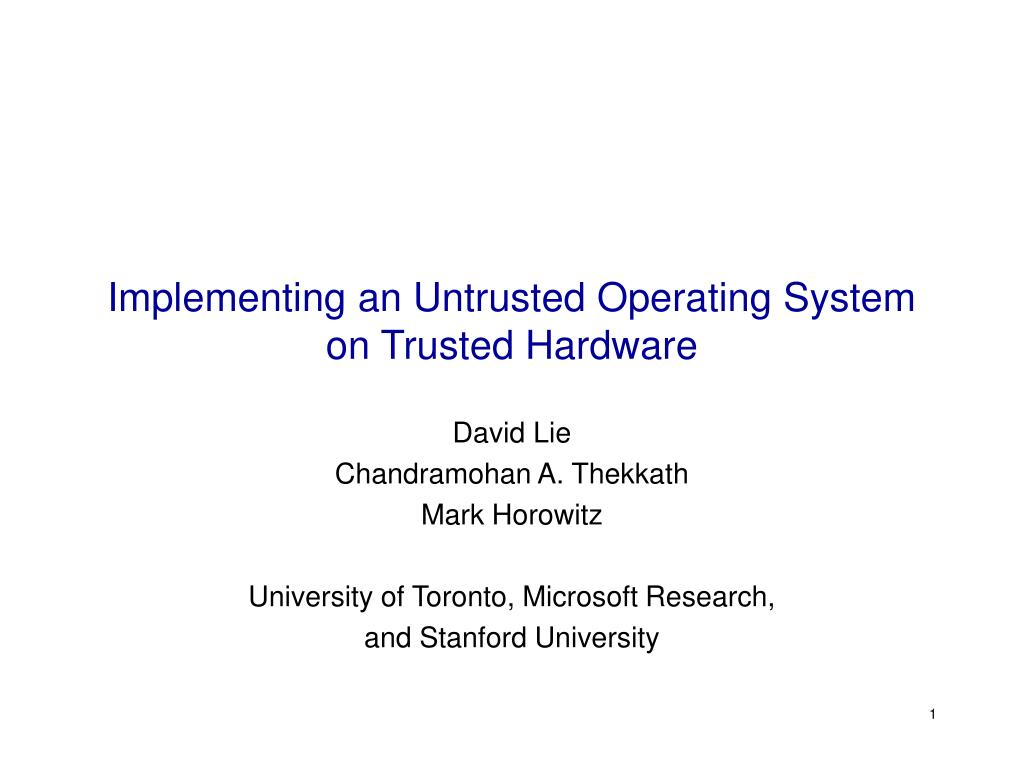 implementing an untrusted operating system on trusted hardware l.