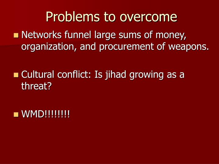 Problems to overcome