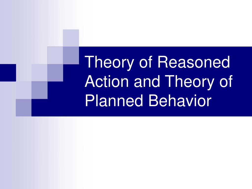 theory of reasoned action and theory of planned behavior l.