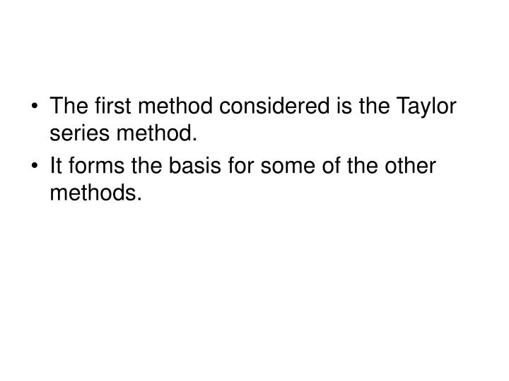 The first method considered is the Taylor series method.