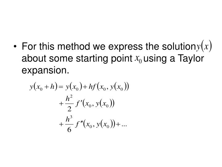 For this method we express the solution    about some starting point    using a Taylor expansion.