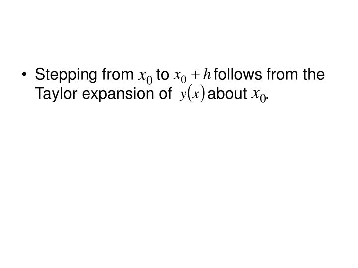 Stepping from     to          follows from the Taylor expansion of        about    .