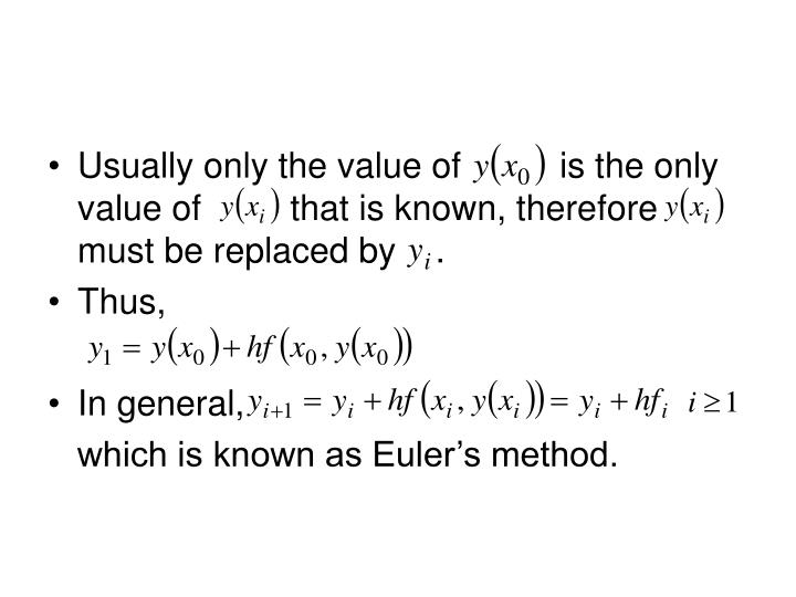 Usually only the value of          is the only value of         that is known, therefore  must be replaced by    .