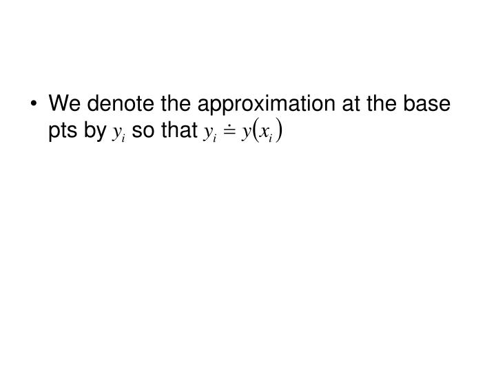 We denote the approximation at the base pts by    so that