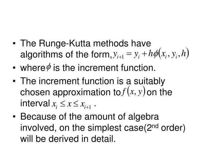 The Runge-Kutta methods have algorithms of the form,