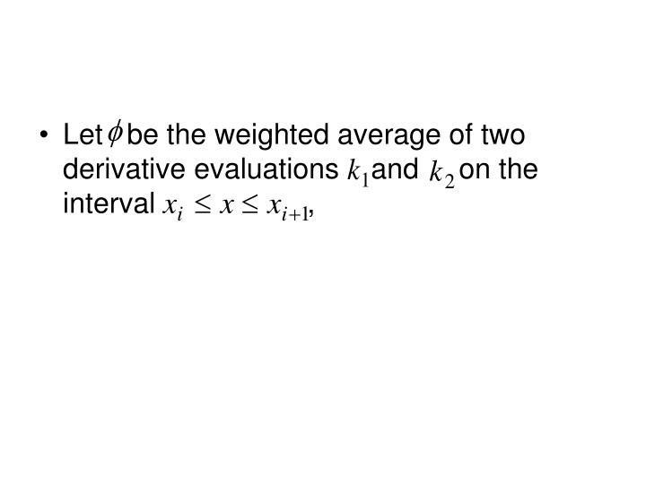 Let   be the weighted average of two derivative evaluations    and     on the interval                   ,