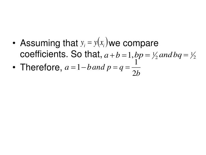 Assuming that            we compare coefficients. So that,