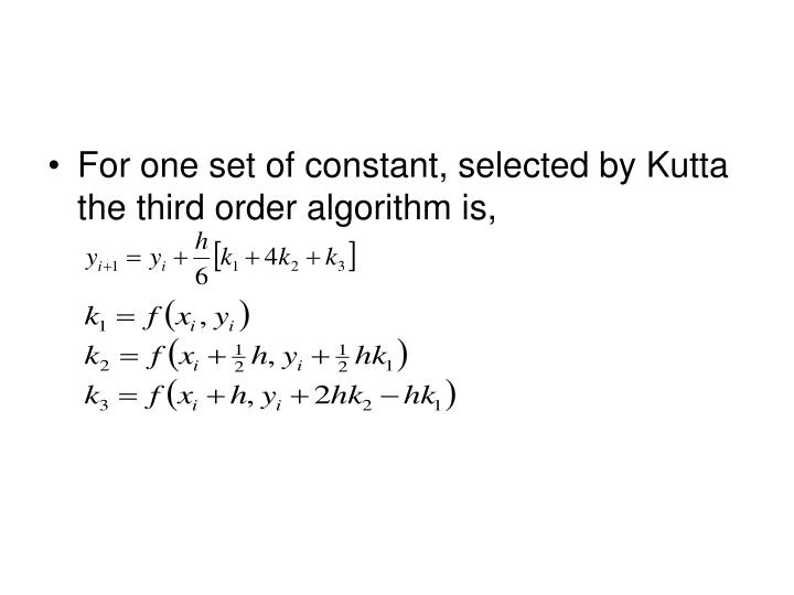 For one set of constant, selected by Kutta the third order algorithm is,