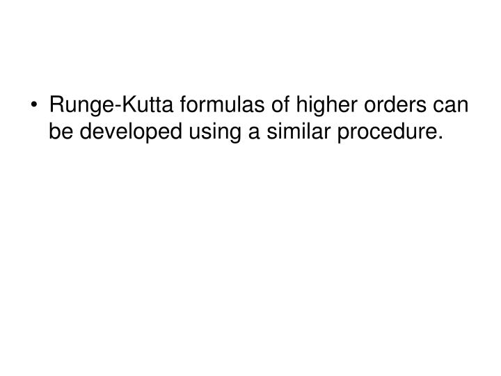 Runge-Kutta formulas of higher orders can be developed using a similar procedure.