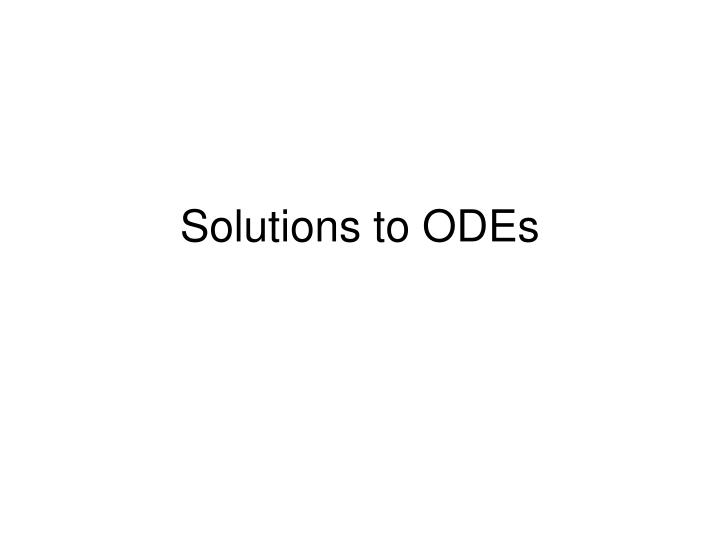 Solutions to odes