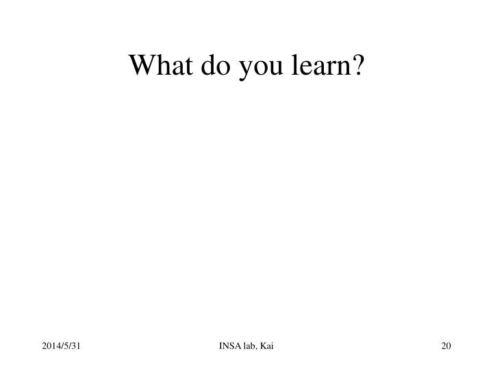 What do you learn?