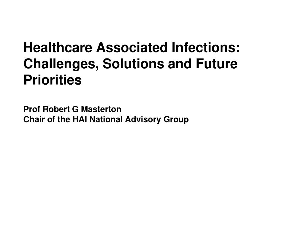 Healthcare Associated Infections: Challenges, Solutions and Future Priorities
