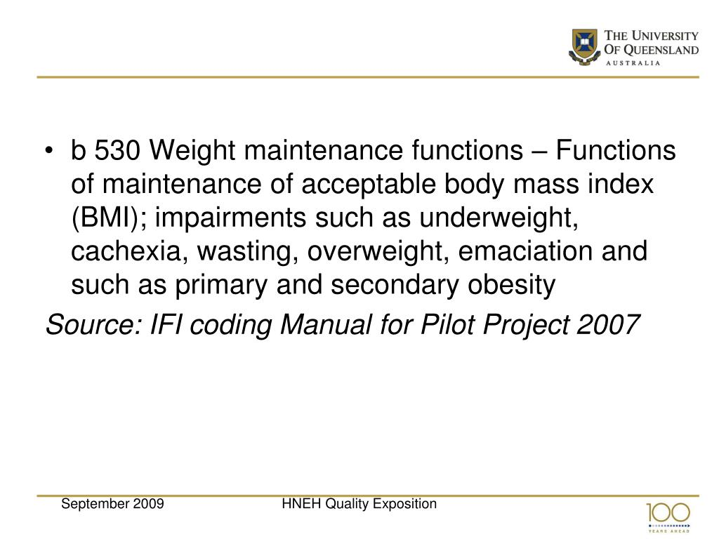 b 530 Weight maintenance functions – Functions of maintenance of acceptable body mass index (BMI); impairments such as underweight, cachexia, wasting, overweight, emaciation and such as primary and secondary obesity