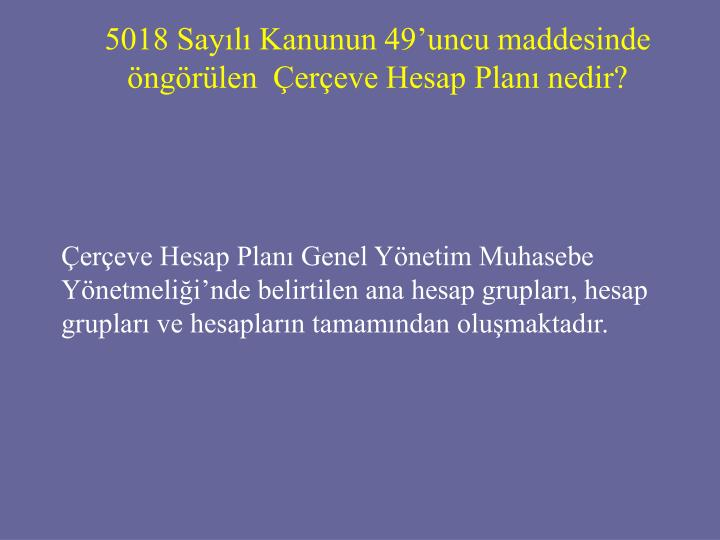 5018 Sayılı Kanunun 49'uncu maddesinde öngörülen  Çerçeve Hesap Planı nedir?