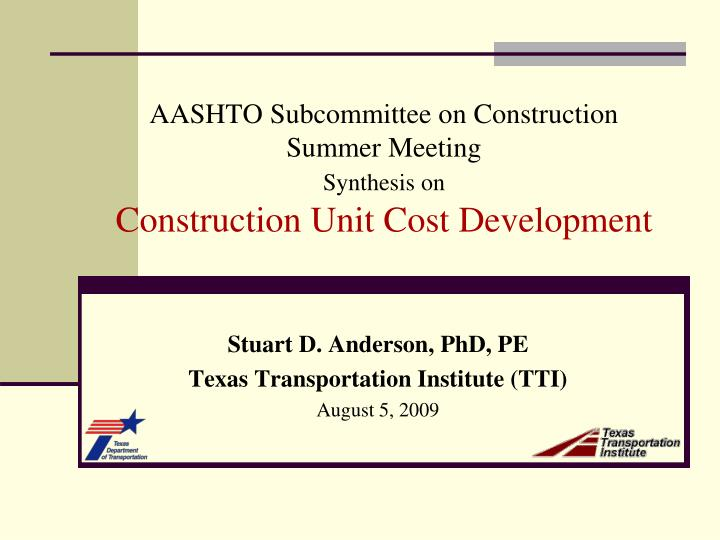 Aashto subcommittee on construction summer meeting synthesis on construction unit cost development