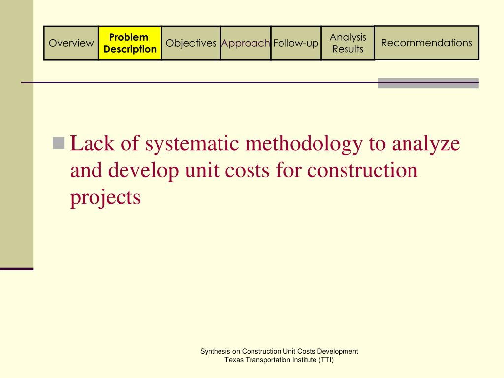 Lack of systematic methodology to analyze and develop unit costs for construction projects