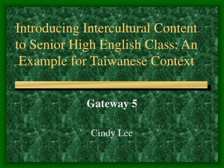 Introducing intercultural content to senior high english class an example for taiwanese context