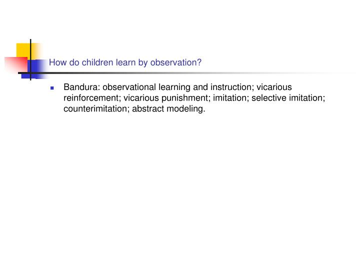 How do children learn by observation?