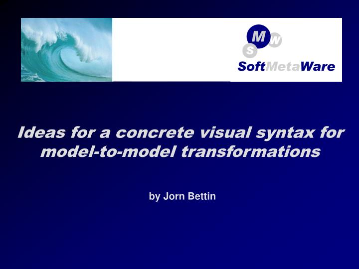 ideas for a concrete visual syntax for model to model transformations n.