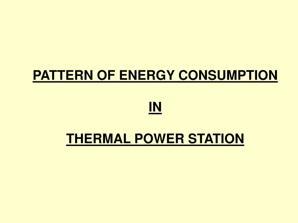 PATTERN OF ENERGY CONSUMPTION