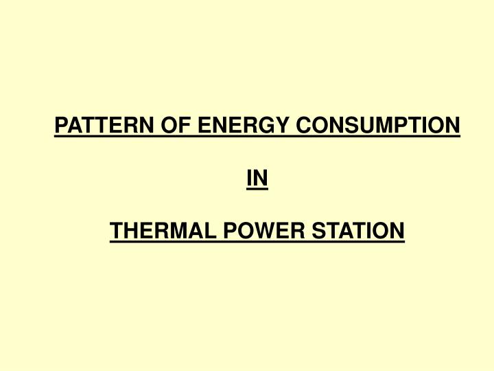 Pattern of energy consumption in thermal power station