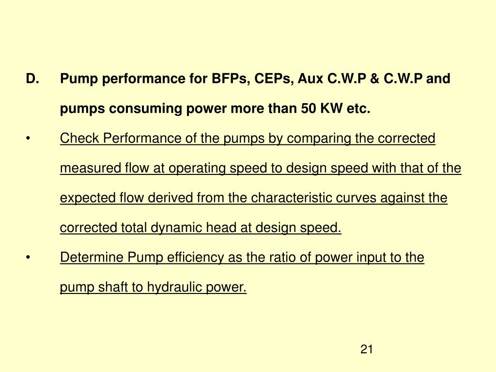 D.	Pump performance for BFPs, CEPs, Aux C.W.P & C.W.P and pumps consuming power more than 50 KW etc.