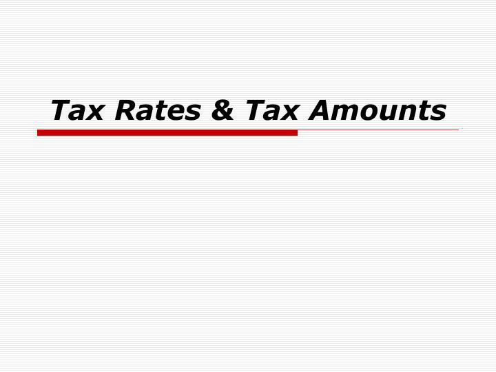 Tax Rates & Tax Amounts