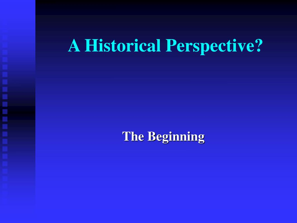 A Historical Perspective?