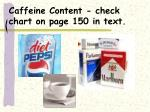 caffeine content check chart on page 150 in text