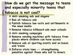 how do we get the message to teens and especially minority teens that tobacco is not cool