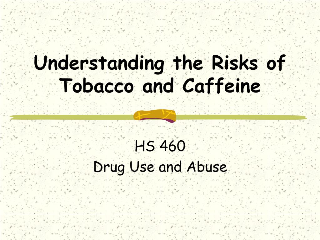 understanding the risks of tobacco and caffeine l.