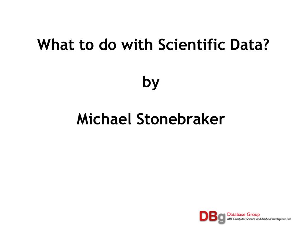 what to do with scientific data by michael stonebraker l.