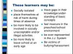 these learners may be