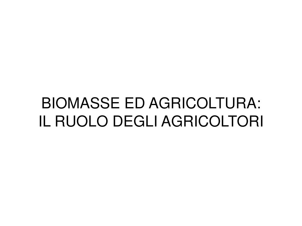 biomasse ed agricoltura il ruolo degli agricoltori l.