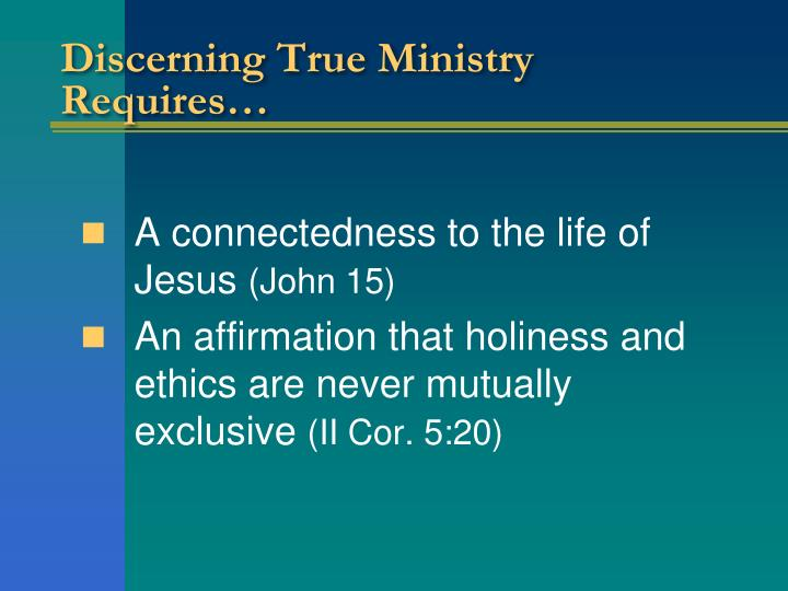 Discerning True Ministry Requires…