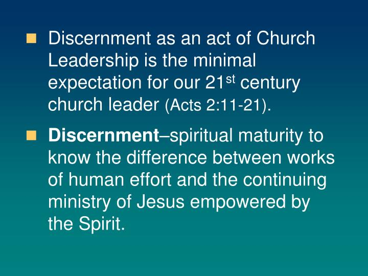 Discernment as an act of Church Leadership is the minimal expectation for our 21