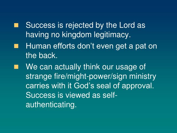 Success is rejected by the Lord as having no kingdom legitimacy.