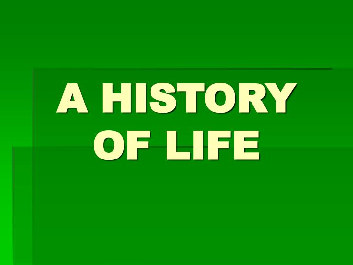 A history of life