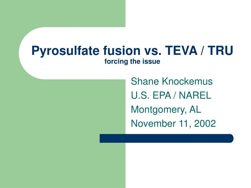 Pyrosulfate fusion vs. TEVA / TRU