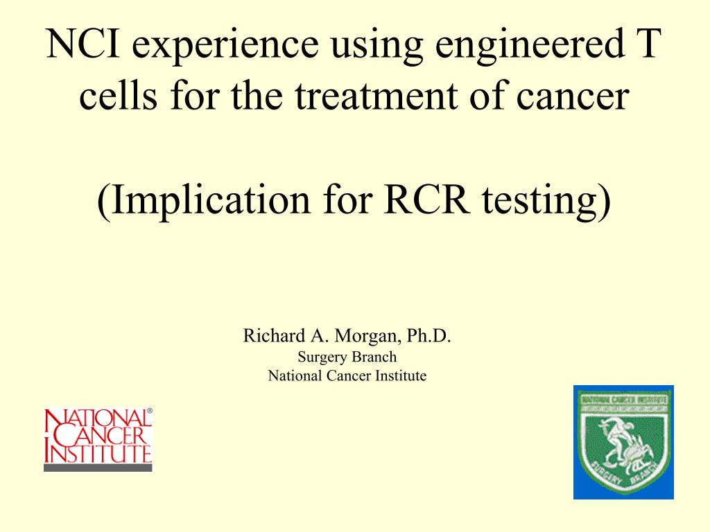 nci experience using engineered t cells for the treatment of cancer implication for rcr testing l.
