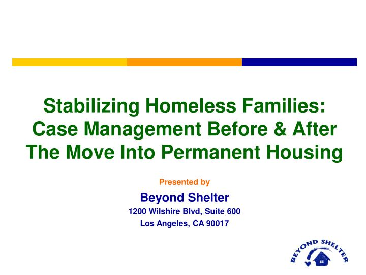 Stabilizing Homeless Families:  Case Management Before & After The Move Into Permanent Housing