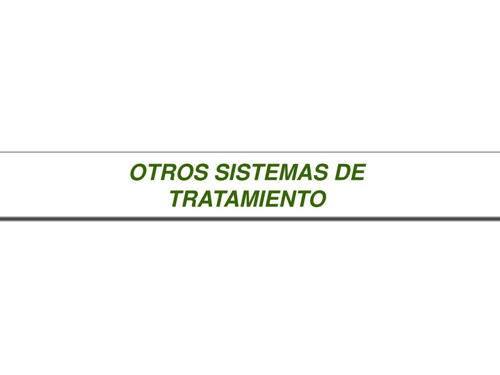 OTROS SISTEMAS DE TRATAMIENTO