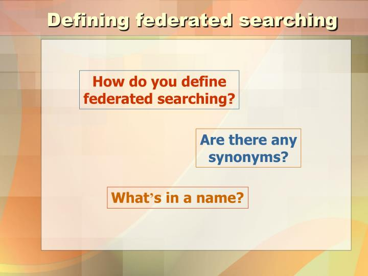 Defining federated searching