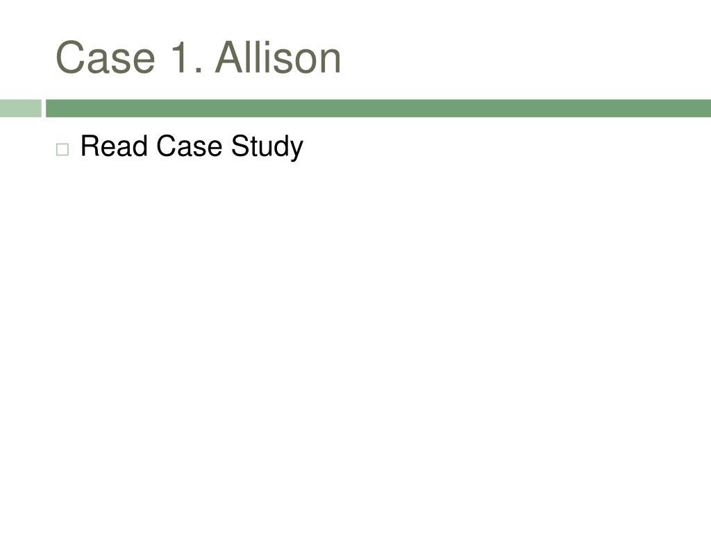 Case 1. Allison