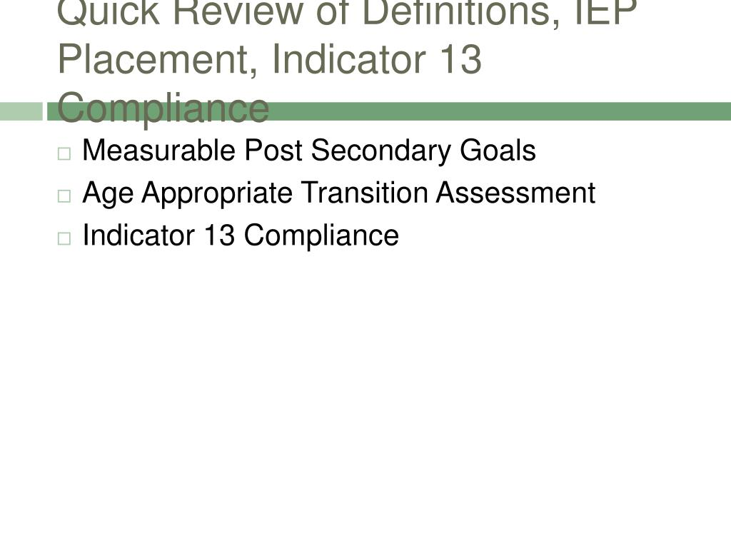 Quick Review of Definitions, IEP Placement, Indicator 13 Compliance