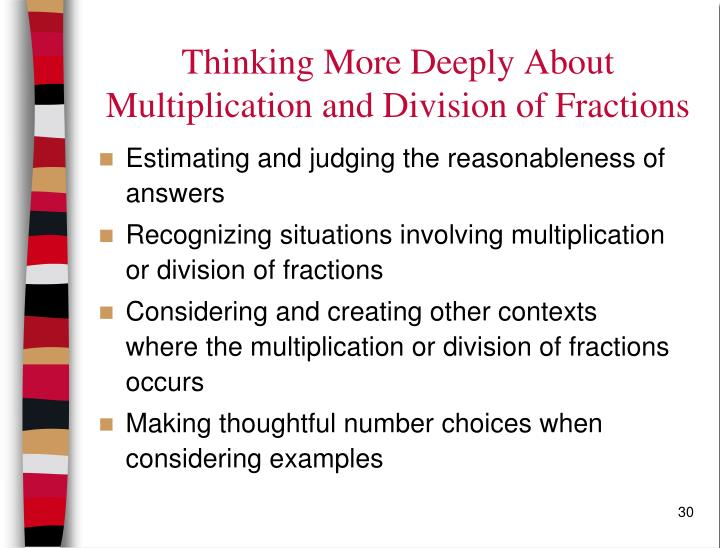 Thinking More Deeply About Multiplication and Division of Fractions