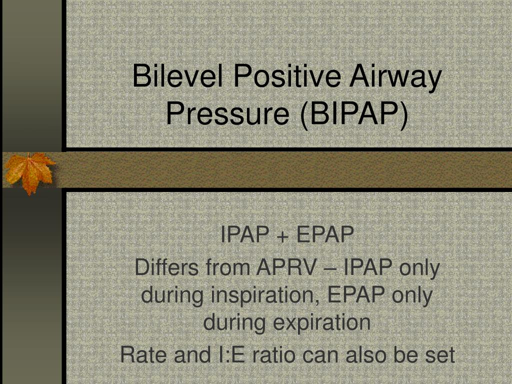 Bilevel Positive Airway Pressure (BIPAP)